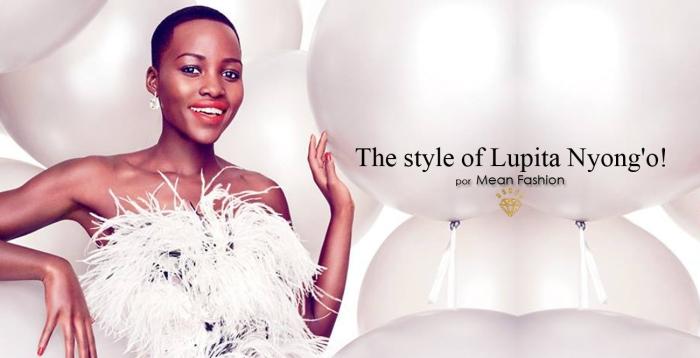 The Style of Lupita Nyongo por Larissa Barbosa ( Blog Mean Fsahion)