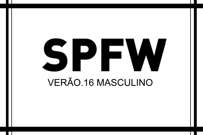 SPFW verão 2016 Masculino por Larissa Barbosa ( Blog Mean Fashion) CAPA